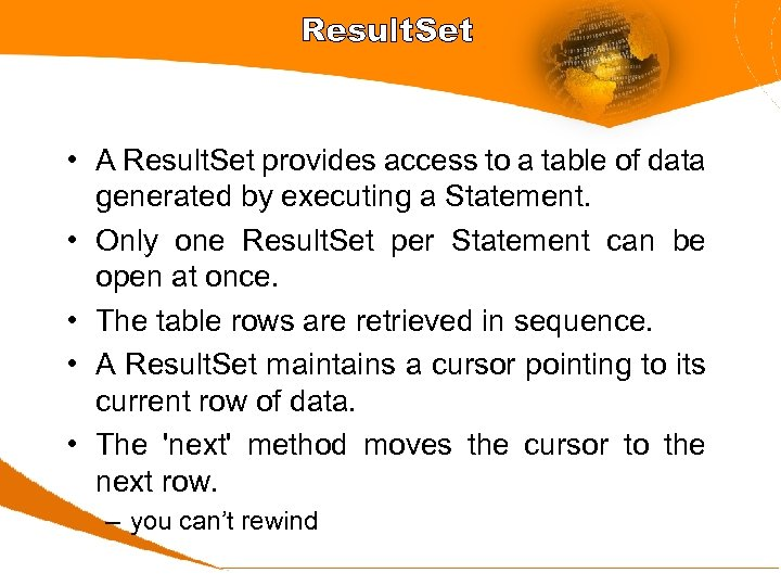 Result. Set • A Result. Set provides access to a table of data generated