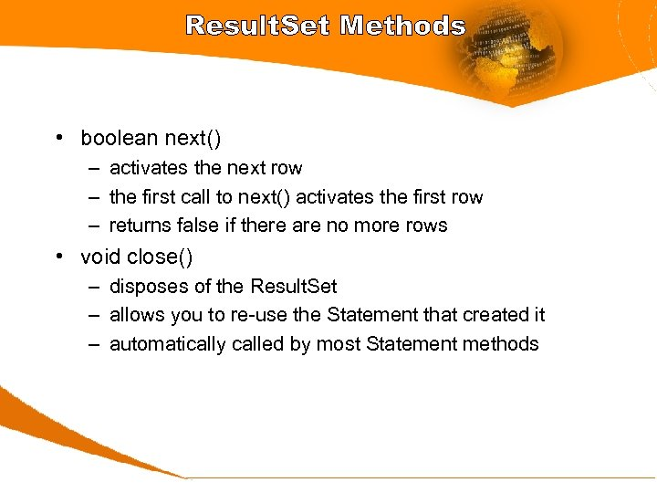 Result. Set Methods • boolean next() – activates the next row – the first