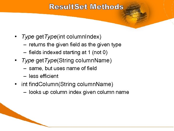 Result. Set Methods • Type get. Type(int column. Index) – returns the given field