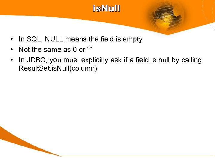 is. Null • In SQL, NULL means the field is empty • Not the
