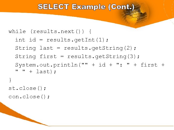 SELECT Example (Cont. ) while (results. next()) { int id = results. get. Int(1);