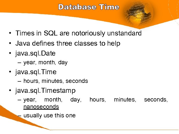 Database Time • Times in SQL are notoriously unstandard • Java defines three classes