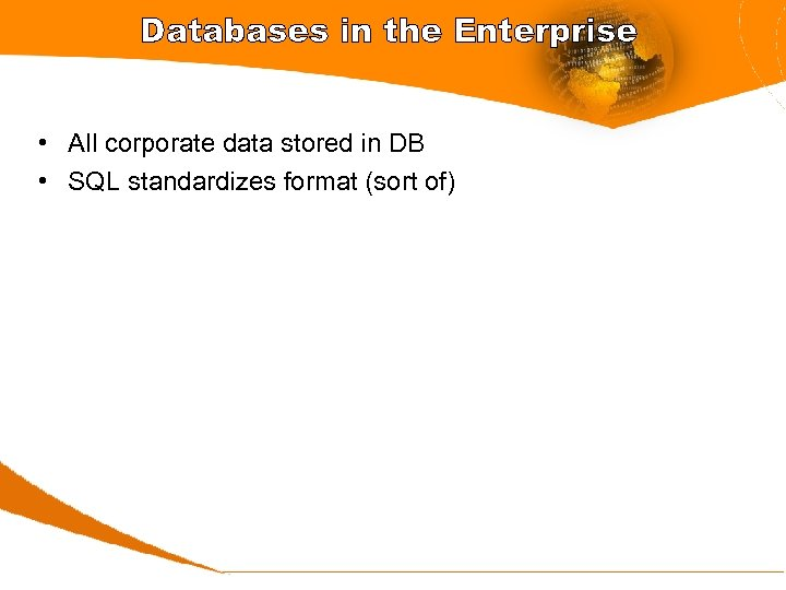 Databases in the Enterprise • All corporate data stored in DB • SQL standardizes