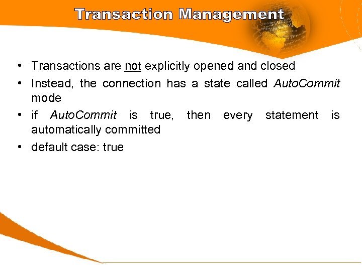 Transaction Management • Transactions are not explicitly opened and closed • Instead, the connection