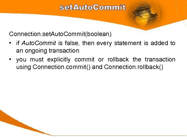 set. Auto. Commit Connection. set. Auto. Commit(boolean) • if Auto. Commit is false, then