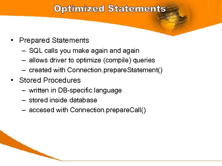 Optimized Statements • Prepared Statements – SQL calls you make again and again –