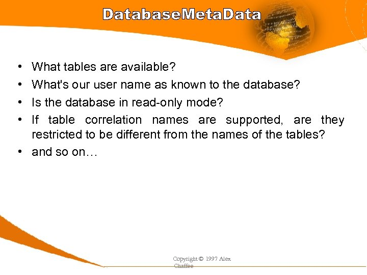 Database. Meta. Data • • What tables are available? What's our user name as