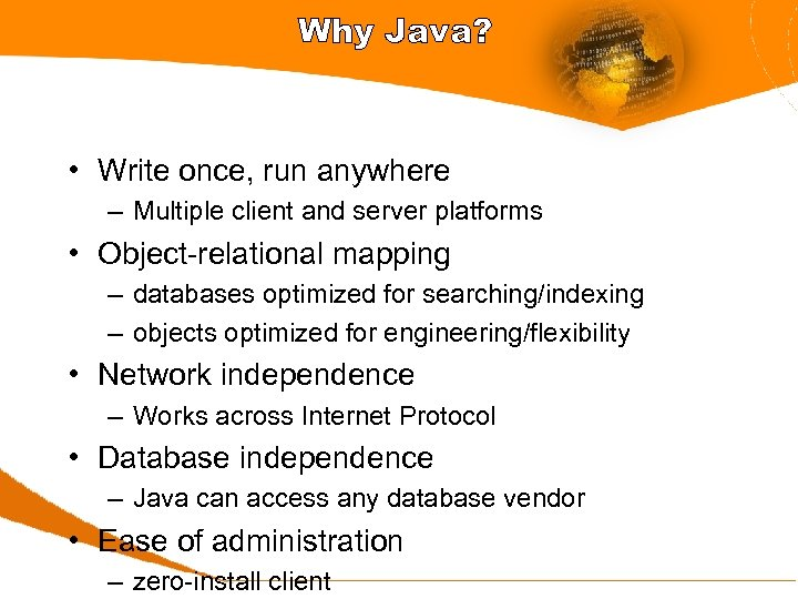 Why Java? • Write once, run anywhere – Multiple client and server platforms •