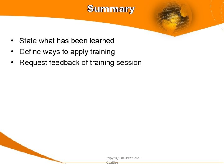Summary • State what has been learned • Define ways to apply training •