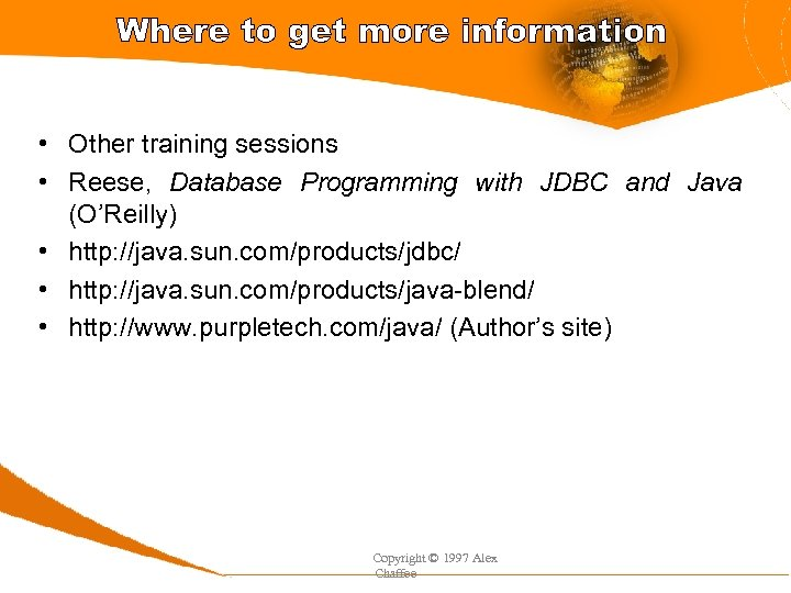 Where to get more information • Other training sessions • Reese, Database Programming with