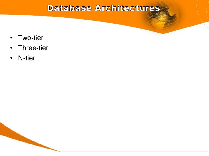 Database Architectures • Two-tier • Three-tier • N-tier