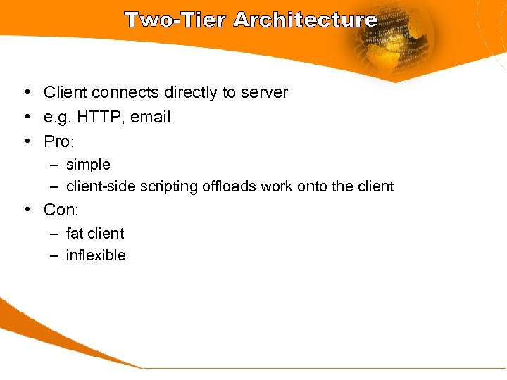 Two-Tier Architecture • Client connects directly to server • e. g. HTTP, email •