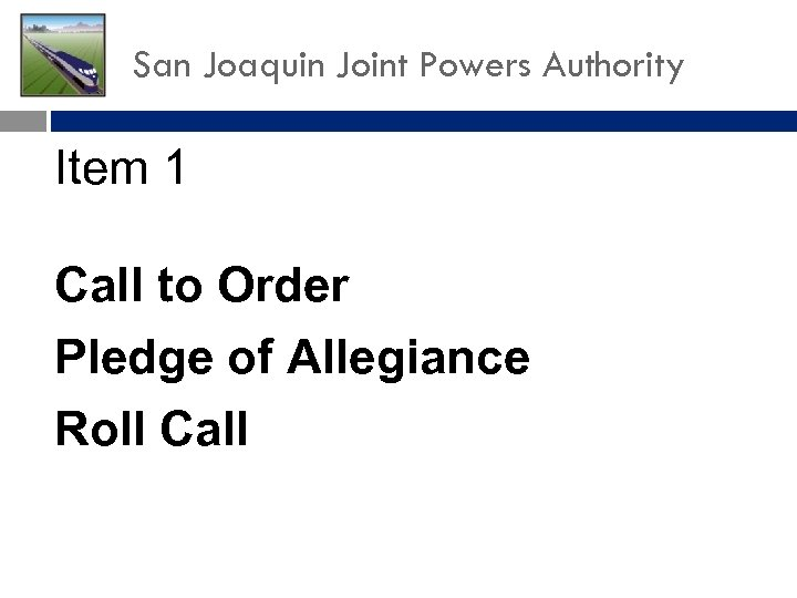San Joaquin Joint Powers Authority Item 1 Call to Order Pledge of Allegiance Roll