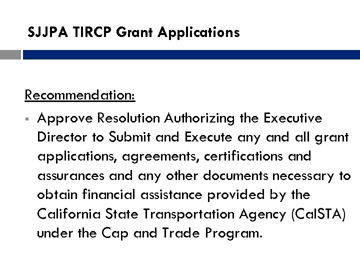 SJJPA TIRCP Grant Applications Recommendation: § Approve Resolution Authorizing the Executive Director to Submit