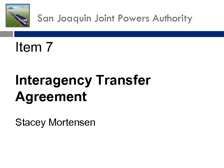 San Joaquin Joint Powers Authority Item 7 Interagency Transfer Agreement Stacey Mortensen