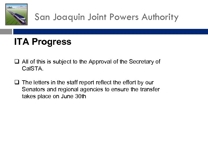 San Joaquin Joint Powers Authority ITA Progress q All of this is subject to