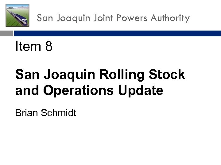 San Joaquin Joint Powers Authority Item 8 San Joaquin Rolling Stock and Operations Update