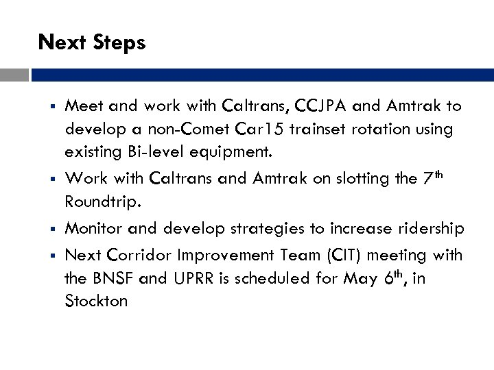 Next Steps § § Meet and work with Caltrans, CCJPA and Amtrak to develop