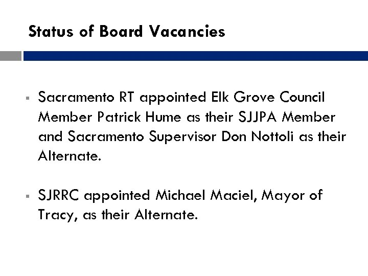 Status of Board Vacancies § Sacramento RT appointed Elk Grove Council Member Patrick Hume