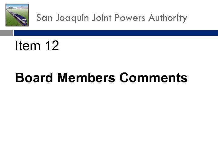 San Joaquin Joint Powers Authority Item 12 Board Members Comments