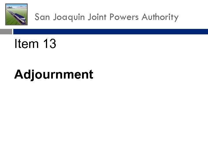 San Joaquin Joint Powers Authority Item 13 Adjournment