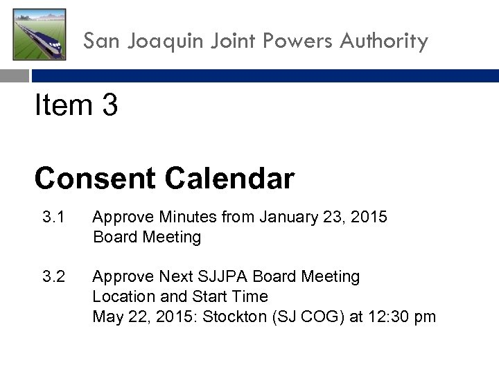 San Joaquin Joint Powers Authority Item 3 Consent Calendar 3. 1 Approve Minutes from