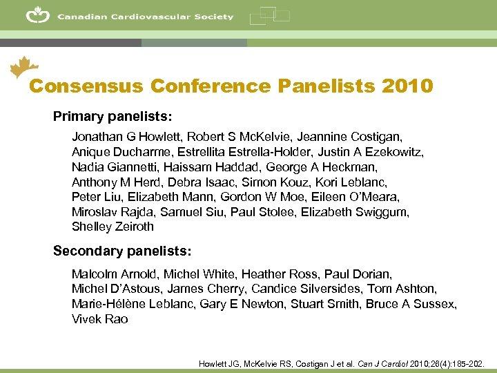 2 Consensus Conference Panelists 2010 Primary panelists: Jonathan G Howlett, Robert S Mc. Kelvie,
