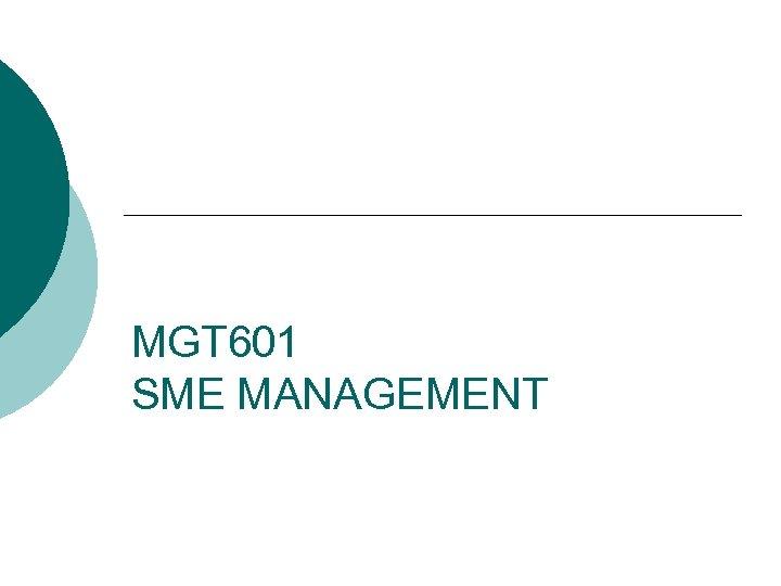 MGT 601 SME MANAGEMENT