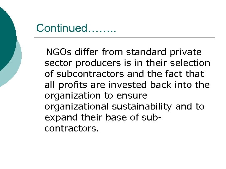 Continued……. . NGOs differ from standard private sector producers is in their selection of