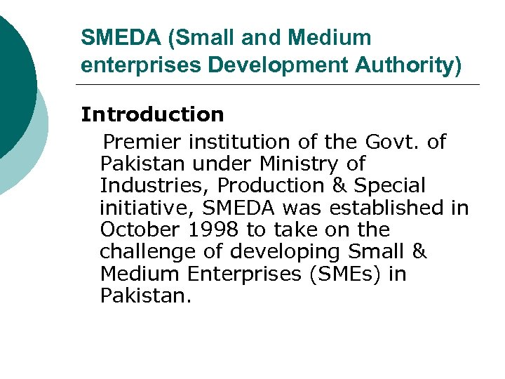 SMEDA (Small and Medium enterprises Development Authority) Introduction Premier institution of the Govt. of