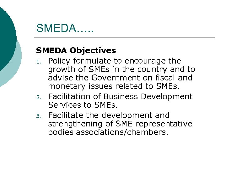 SMEDA…. . SMEDA Objectives 1. Policy formulate to encourage the growth of SMEs in