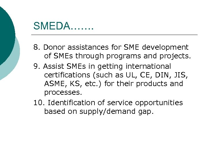 SMEDA……. 8. Donor assistances for SME development of SMEs through programs and projects. 9.