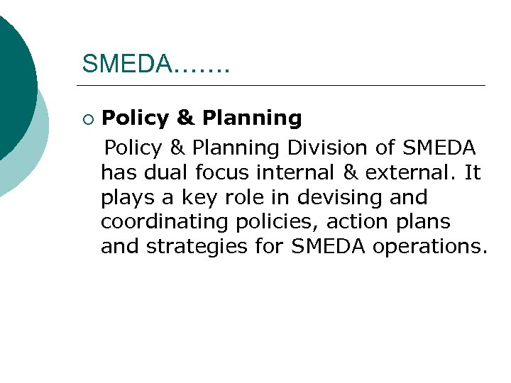 SMEDA……. Policy & Planning Division of SMEDA has dual focus internal & external. It