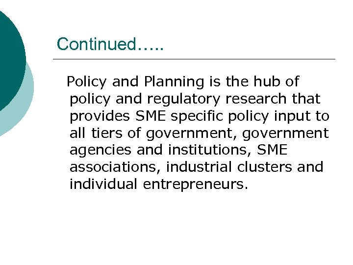 Continued…. . Policy and Planning is the hub of policy and regulatory research that
