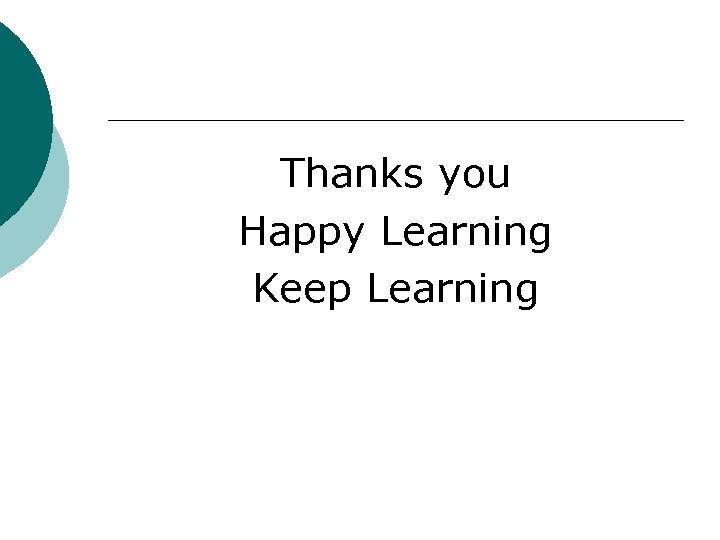 Thanks you Happy Learning Keep Learning