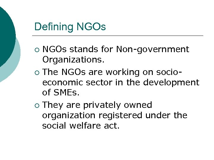 Defining NGOs stands for Non-government Organizations. ¡ The NGOs are working on socioeconomic sector