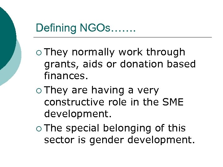 Defining NGOs……. ¡ They normally work through grants, aids or donation based finances. ¡
