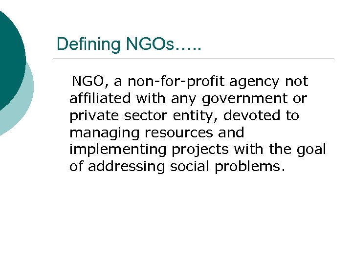 Defining NGOs…. . NGO, a non-for-profit agency not affiliated with any government or private