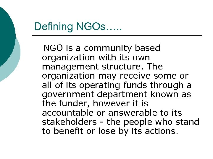 Defining NGOs…. . NGO is a community based organization with its own management structure.