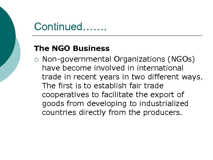 Continued……. The NGO Business ¡ Non-governmental Organizations (NGOs) have become involved in international trade