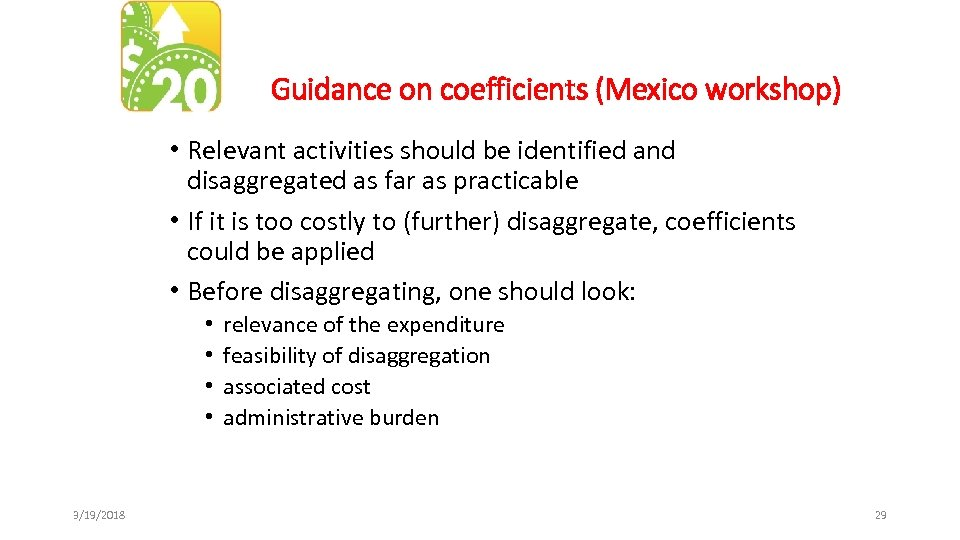 Guidance on coefficients (Mexico workshop) • Relevant activities should be identified and disaggregated as