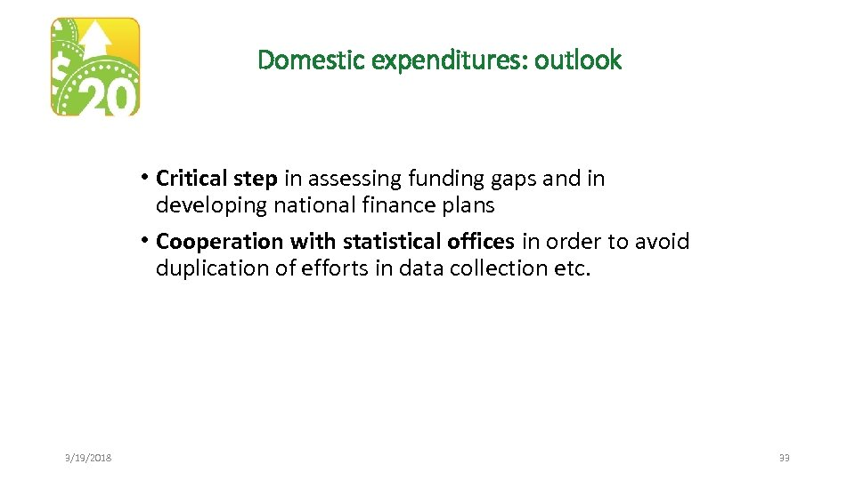Domestic expenditures: outlook • Critical step in assessing funding gaps and in developing national