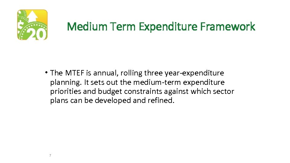 Medium Term Expenditure Framework • The MTEF is annual, rolling three year-expenditure planning. It