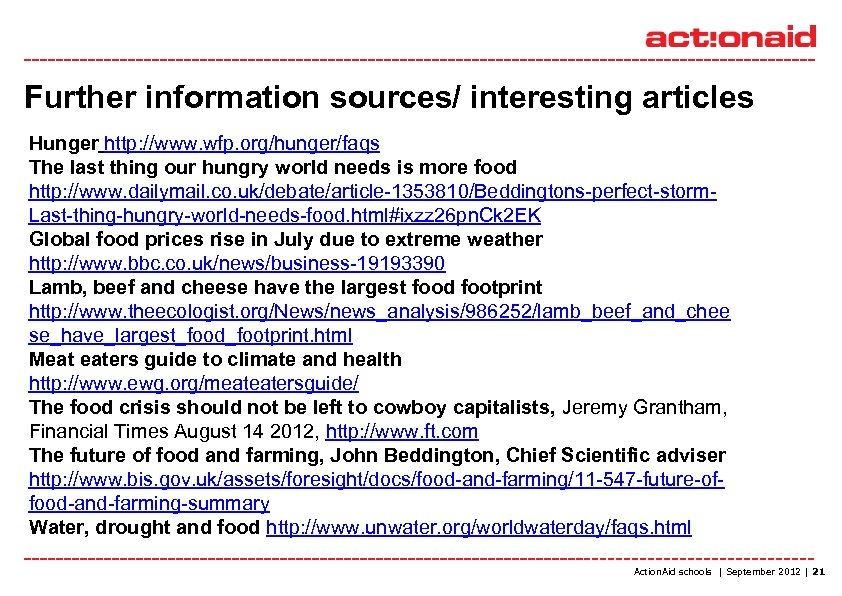 Further information sources/ interesting articles Hunger http: //www. wfp. org/hunger/faqs The last thing our