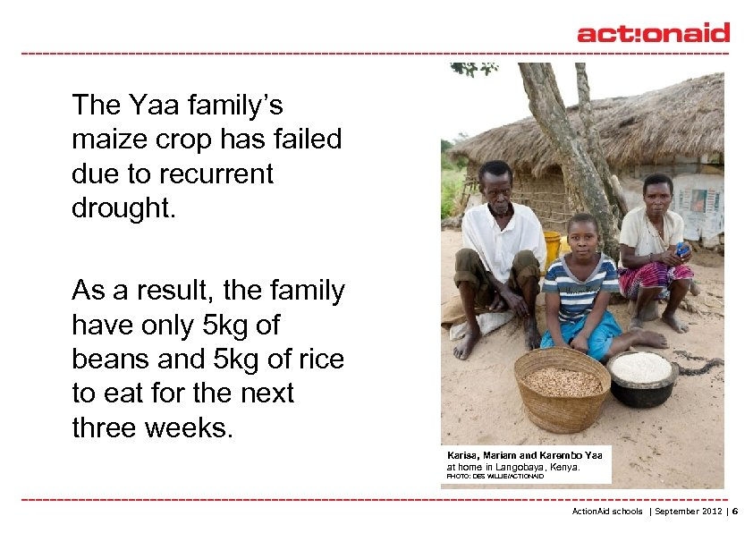 The Yaa family's maize crop has failed due to recurrent drought. As a result,