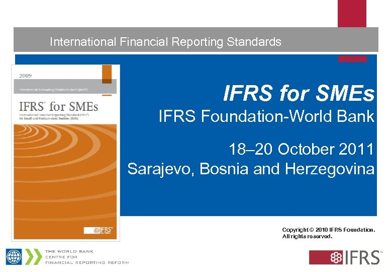 International Financial Reporting Standards 1 IFRS for SMEs IFRS Foundation-World Bank 18– 20