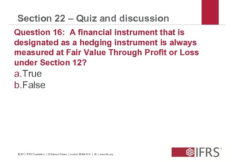 Section 22 – Quiz and discussion Question 16: A financial instrument that is designated