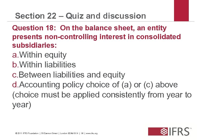 Section 22 – Quiz and discussion Question 18: On the balance sheet, an entity
