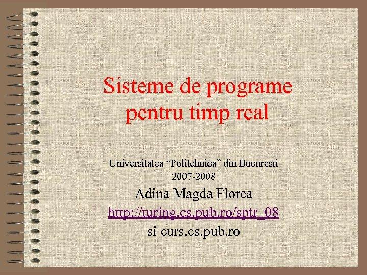 """Sisteme de programe pentru timp real Universitatea """"Politehnica"""" din Bucuresti 2007 -2008 Adina Magda"""
