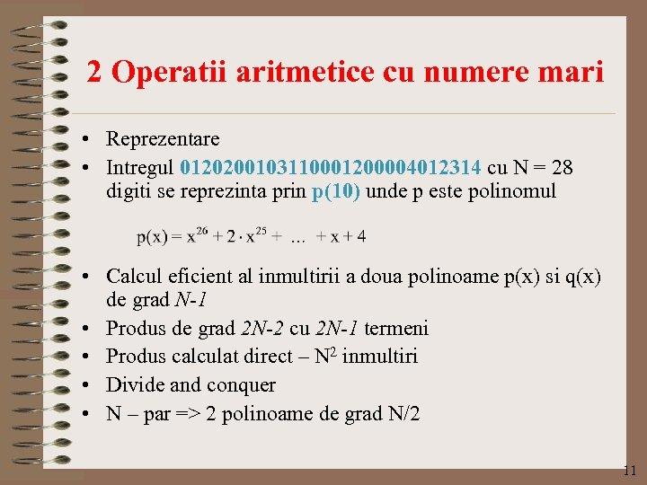 2 Operatii aritmetice cu numere mari • Reprezentare • Intregul 0120200103110001200004012314 cu N =